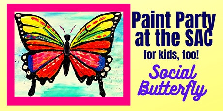 "Paint Party at the SAC- ""Social Butterfly"" tickets"