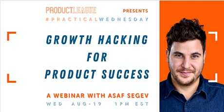 #PracticalWednesday: GROWTH HACKING for PRODUCT SUCCESS With Asaf Segev tickets