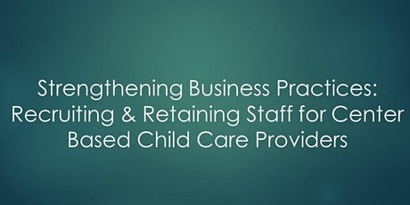 Strengthening Business Practices: Recruiting & Retaining Staff for Centers tickets