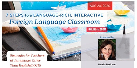 7 Steps to a Language-Rich Interactive Foreign Language Classroom -08/20/20 tickets