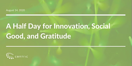 Centric Presents: A Half Day for Innovation, Social Good, and Gratitude tickets
