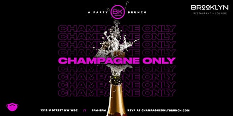 Welcome to CHAMPAGNE ONLY: A PARTY BRUNCH at Brooklyn on U: EVERY SATURDAY tickets