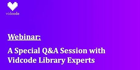 WEBINAR: A Special Q&A Session with Vidcode Library Experts tickets