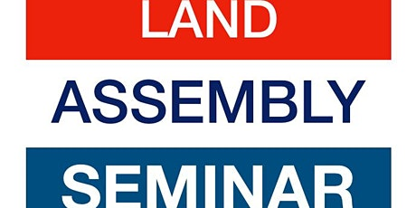 5TH ANNUAL LAND ASSEMBLY SEMINAR tickets