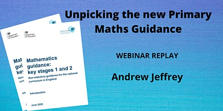 Replay of Unpicking the New DfE Primary Maths Guidance (Not live) tickets
