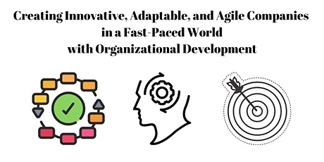 Creating Innovative, Adaptable, and Agile Companies in a Fast-Paced World tickets