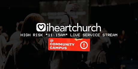 I Heart Church: HIGH RISK *11:15AM* Live Service Stream tickets