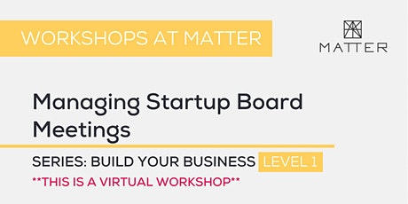 MATTER Workshop: Managing Startup Board Meetings tickets
