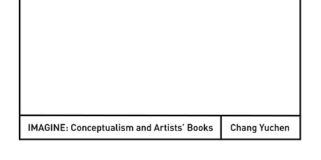IMAGINE:  Conceptualism and Artist Books: Online Lecture with Chang Yuchen tickets