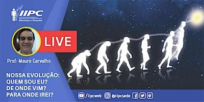 Live – Nossa Evolução: Quem sou Eu? De onde vim?Para onde irei?