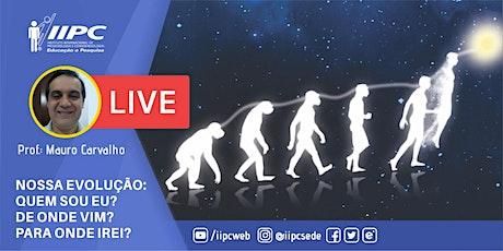 Live - Nossa Evolução: Quem sou Eu? De onde vim?Para onde irei? ingressos