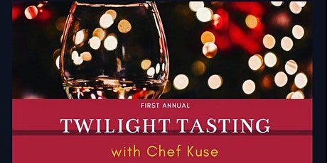 First Annual Twilight Tasting With Chef Kuse tickets