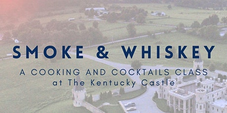 Smoke & Whiskey a Cooking and Cocktails Class @ The Kentucky Castle tickets