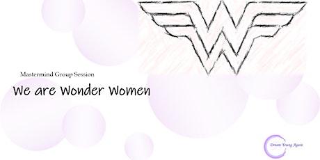 We are Wonder Women Mastermind Session - Open tickets