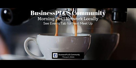 BusinessPLUS Morning Tea Networking Locally tickets