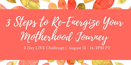 3 Steps to Re-Energize Your Motherhood Journey tickets