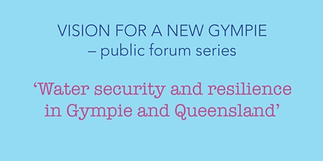 VISION FOR A NEW GYMPIE - public forum series tickets