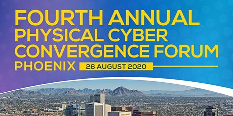 Fourth Annual Physical Cyber Convergence Forum Phoenix tickets