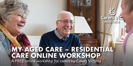 Carers Victoria - My Aged Care - Residential Care Online Workshop #7475 tickets