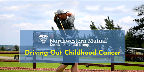 Driving Out Childhood Cancer Golf Outing 2020 - Northwestern Mutual, Kosnick Financial Group tickets