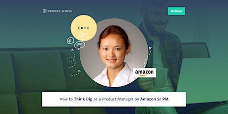 Webinar: How to Think Big as a Product Manager by Amazon Sr PM tickets