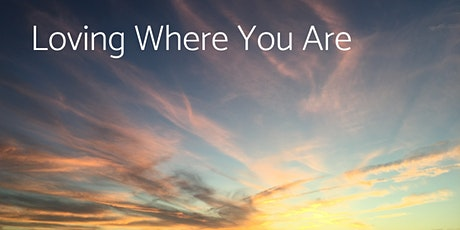 LOVING WHERE YOU ARE [Module 4 of 4]: 3-Day Remote Energy Clearing tickets