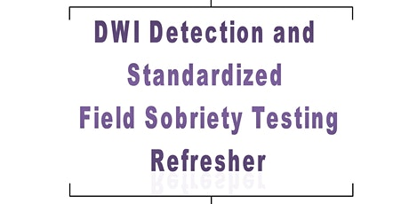 Standardized Field Sobriety Tests (SFST) Refresher tickets