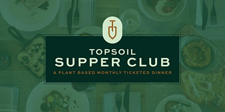 Topsoil Supper Club a Monthly Plant Based Dinner tickets