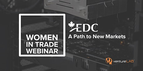 Women in Trade Webinar: A Path To New Markets Presented by EDC tickets