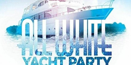ALL WHITE ATTIRE YACHT PARTY @  CABANA YACHT tickets