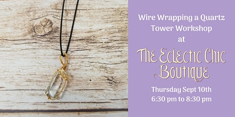 Wire Wrapping a Quartz Tower Workshop tickets