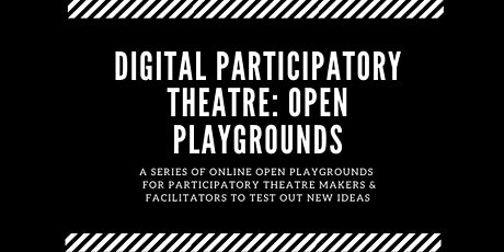 Digital Participatory Theatre: Open Playgrounds tickets