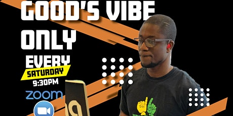 DJ Deaf Tunez's Present: Good Vibes Only on Every Saturday at 9:30pm tickets