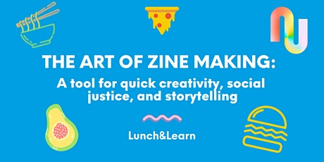 Lunch&Learn: The Art of Zine Making tickets