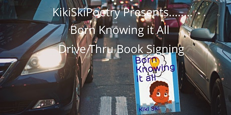 KikiSkiPoetry Presents... Born knowing it All Drive thru Book Signing tickets