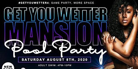 Get You Wetter Mansion Pool Party tickets