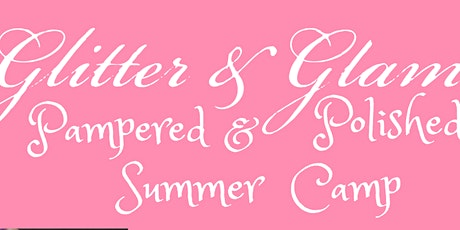 Pampered & Polished Summer Camp | August 3rd-7th tickets