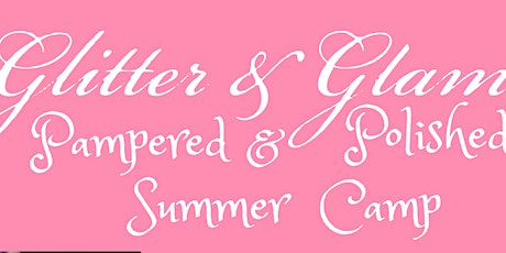 Pampered & Polished Summer Camp | August 10th-14th tickets
