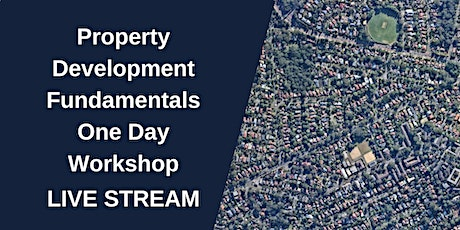 Property Development Fundamentals One Day Workshop Live Stream tickets