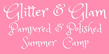 Pampered & Polished Summer Camp | August 24th-28th tickets