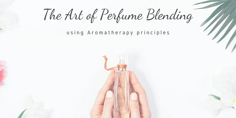 The Art of Perfume Blending - using Aromatherapy principles tickets