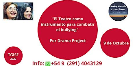 """TGISF  """"El Teatro como instrumento para combatir el bullying"""" Drama Project entradas"""