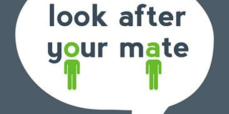 Copy of Look After your Mate tickets