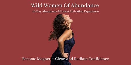 Wild Women Of Abundance 10-Day Abundance Mindset Masterclass tickets