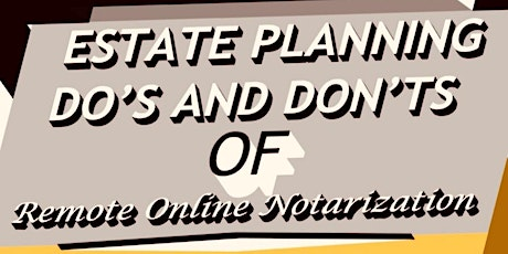 ESTATE PLANNING DO'S & DON'TS for Florida Remote Online Notarization tickets