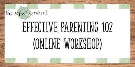 Effective Parenting 102 Online Workshop tickets