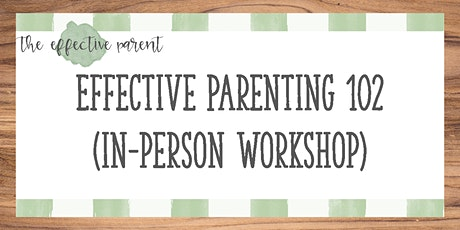 Effective Parenting 102 (In-person Workshop) tickets
