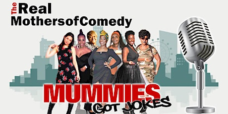 The Real Mothers of Comedy, MUMMIES GOT JOKES tickets