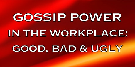 Gossip Power In The Workplace: Good, Bad, & Ugly tickets