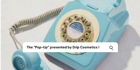 Drip Cosmetics Presents : The Pop-Up tickets